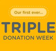 TRIPLE DONATION WEEK IS HERE