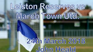 Leiston Reserves vs March Town Utd  24th March 2018   John Heald