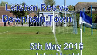 Leiston Reserves vs Downham Town  5th May '18   John Heald