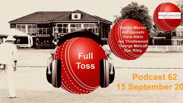 NEW! The Full Toss Podcast  62  - End of season includes Atif Qureshi and Mercer & Associates' Darren Mercer
