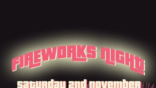 FIREWORKS NIGHT- SAT 2ND NOVEMBER FROM 5PM