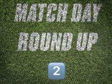 Match Day Round Up - 2