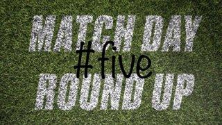 Match Day Round Up - 5