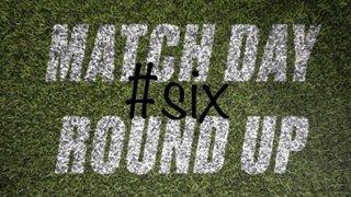 Match Day Round Up - 6
