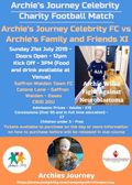 ARCHIE'S JOURNEY CELEBRITY CHARITY FOOTBALL MATCH SUN 21ST JULY CATONS LANE