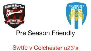FIRST TEAM HOME FRIENDLY AGAINST COLCHESTER U23'S TUES 16TH JULY