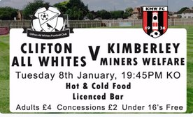 Clifton All Whites v Kimberley MW - 8th January -Kick Off 7.45pm