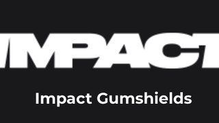 Impact Gumshields are back  - Sunday 8th Sept