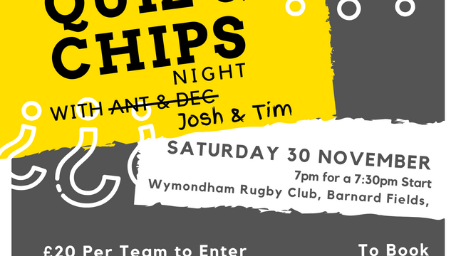 Quiz & Chips   Saturday 30 November   £20 per Team (teams of 6)