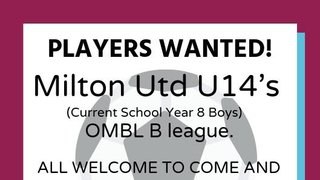 Milton United Under 14s are looking for players.