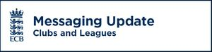 ECB Messaging Update For Clubs & Leagues - 15th April