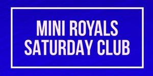 RETURN OF MINI ROYALS SATURDAY CLUB
