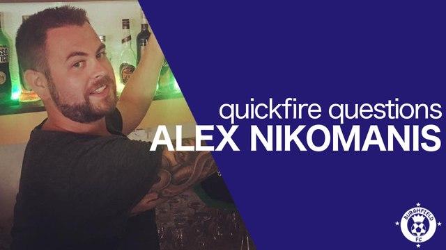 Quickfire Questions - Alex Nikomanis