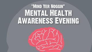 'Mind Yer Noggin' Mental Health Awareness Night