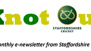"""Monthly """"Knot Out"""" Newsletter from Staffordshire Cricket Ltd."""