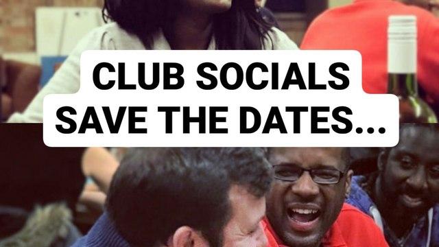 CLUB SOCIALS - SAVE THE DATES
