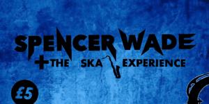 Spencer Wade + The Ska Experience