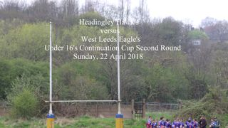 2018, April 22 - Headingley Hawks v West Leeds  (Under 16's Continuation Cup Round Two)