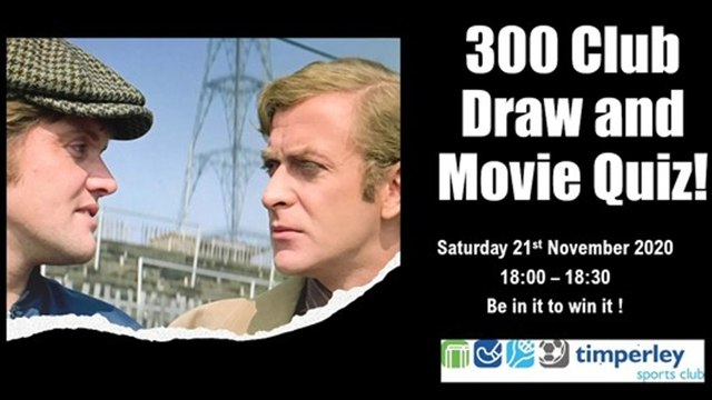 300 CLUB DRAW AND MOVIE QUIZ -SATURDAY 21ST NOVEMBER 2020 FROM 18:00 BY SHELAGH EVERETT