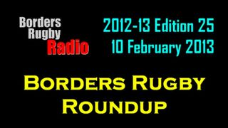 BORDERS RUGBY ROUNDUP EDITION 25 - 10.2.13