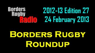 BORDERS RUGBY ROUNDUP EDITION 27 - 24.2.13