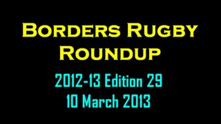 BORDERS RUGBY ROUNDUP EDITION 29 - 10.3.13