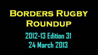 BORDERS RUGBY ROUNDUP EDITION 31 - 24.3.13