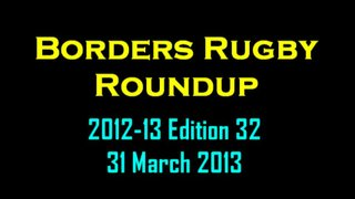 BORDERS RUGBY ROUNDUP EDITION 32 - 31.3.13