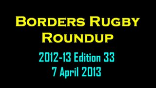 BORDERS RUGBY ROUNDUP EDITION 33 - 7.4.13