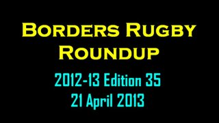 BORDERS RUGBY ROUNDUP EDITION 35 - 21 APRIL 2013
