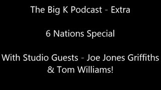 The Big K Podcast - Extra (6 Nations Special)
