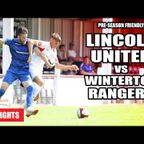 Lincoln United vs Winterton Rangers - Pre-Season Friendly | Highlights