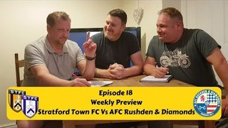 Football Is... Episode 18 - Weekly Preview 'Stratford Town Fc VS AFC Rushden and Diamonds'