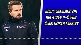 Farsley 4-0 North Ferriby   Adam Lakeland's thoughts