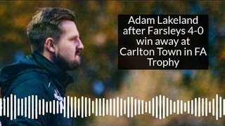 Farsley manager Adam Lakeland on the Celts 4-0 win in the FA Trophy