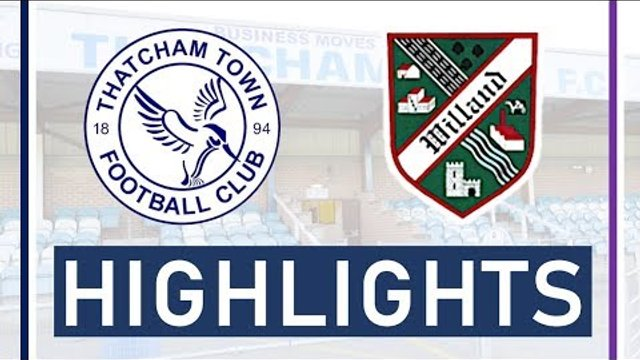 Thatcham Town FC vs Willand Rovers FC   Highlights