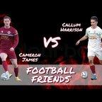 Football Friends Episode 1: Cameron James vs Callum Harrison