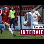 Tom Wraight on agreeing terms and being appointed Club Captain