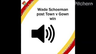 Wade Schoeman reflects on the Town v Gown victory